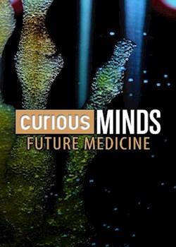 Curious Minds: Future Medicine
