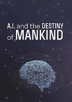 A.I. & the Destiny of Mankind