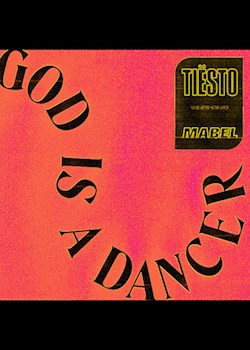 Tiësto, Mabel - God Is A Dancer