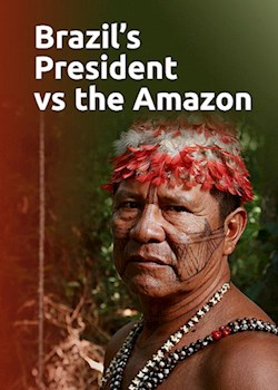 Brazil's President Vs The Amazon
