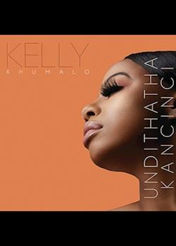 Kelly Khumalo - Undithatha Kancinci