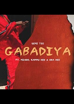 Semi Tee - Gabadiya (ft. Miano, Kammu Dee, Ora Dee)